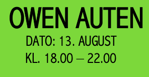 Owen Auten den 13. august kl. 18.00 - 22.00